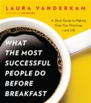 What Successful People Do Before Breakfast